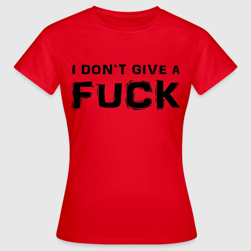 I don't give a fuck Camisetas - Camiseta mujer