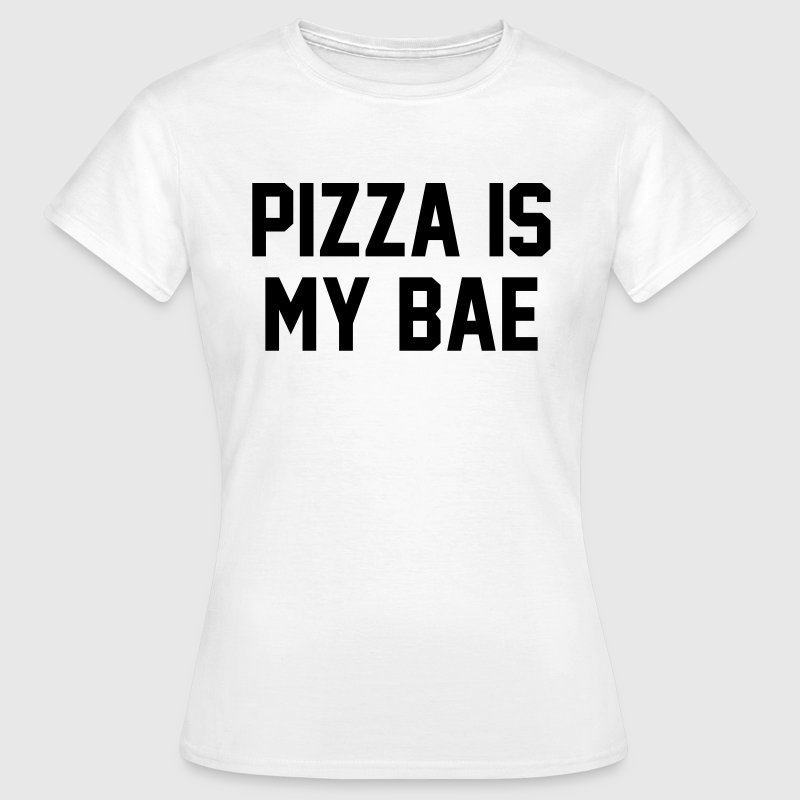 Pizza is my bae Tee shirts - T-shirt Femme