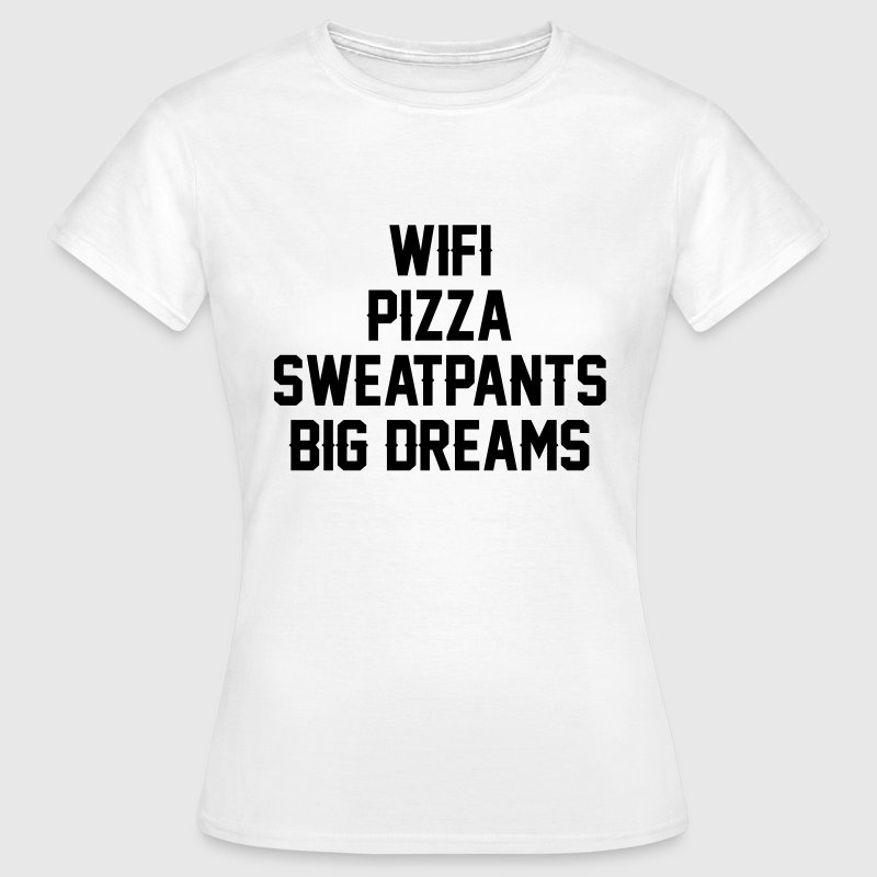 Wifi pizza sweatpants big dreams T-Shirts - Women's T-Shirt