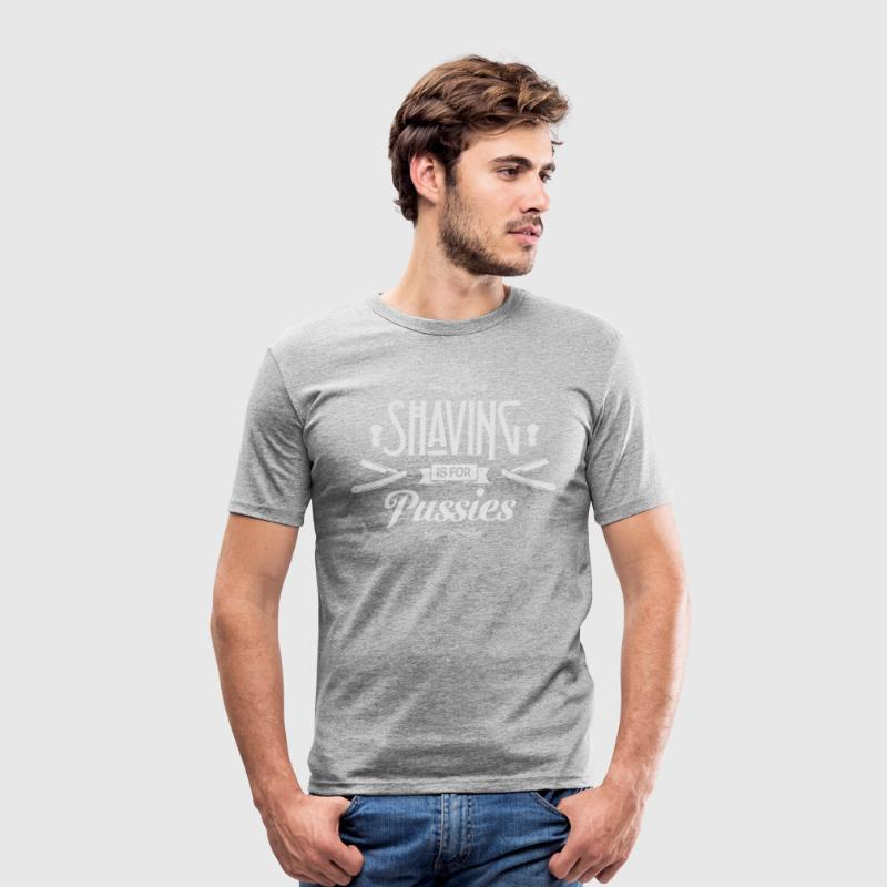 Shaving is for Pussies T-shirts - slim fit T-shirt