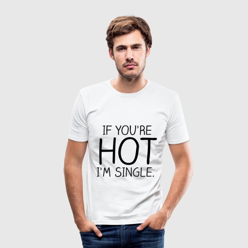 IF YOU'RE HOT I'M SINGLE - Men's Slim Fit T-Shirt