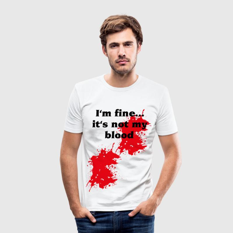 I'm fine...it's not my blood Tee shirts - Tee shirt près du corps Homme