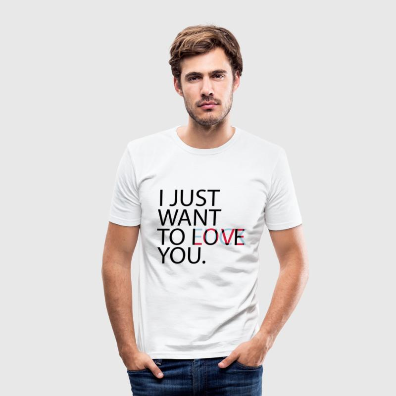 I Just Want To Love/Fuck You - Männer Slim Fit T-Shirt