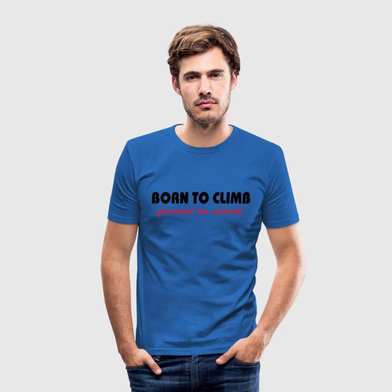 Born to climb-forced to work T-Shirts - Men's Slim Fit T-Shirt