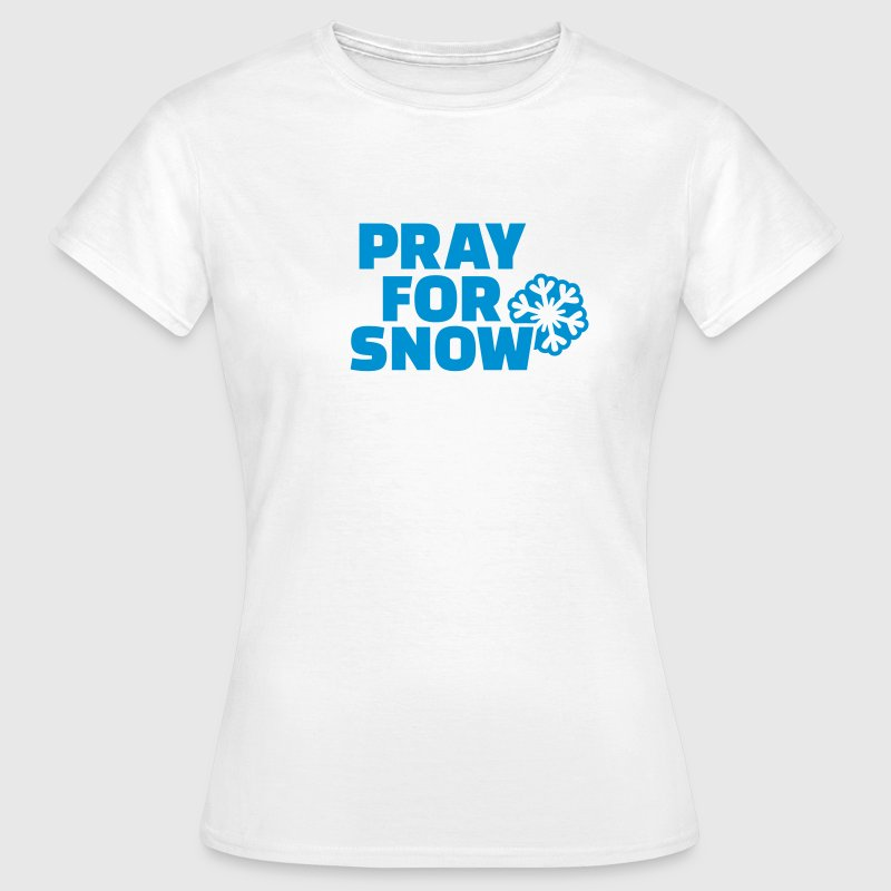 Pray for snow T-Shirts - Frauen T-Shirt