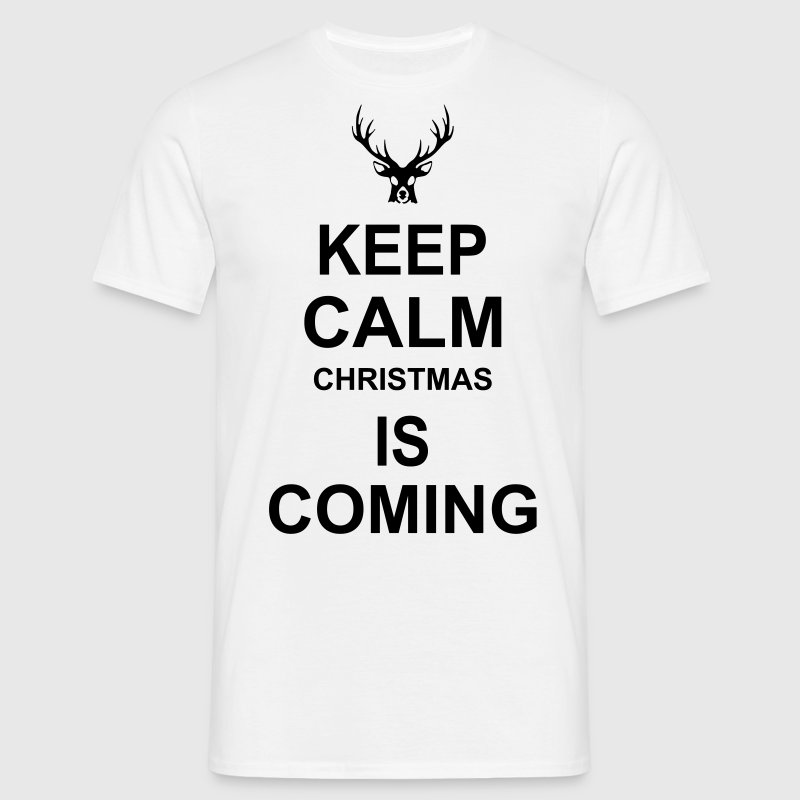 Keep Calm Christmas Is Coming T-Shirts - Men's T-Shirt