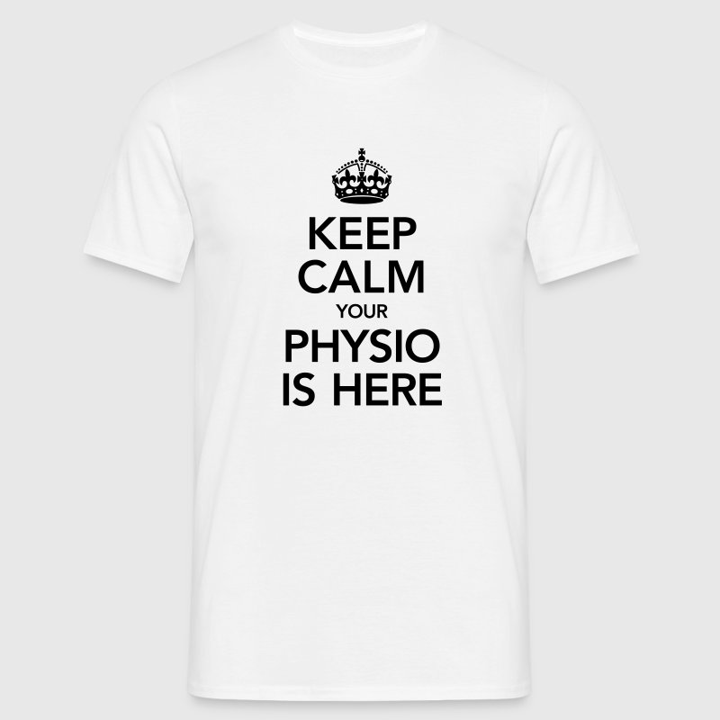 Keep Calm Your Physio Is Here T-Shirts - Männer T-Shirt