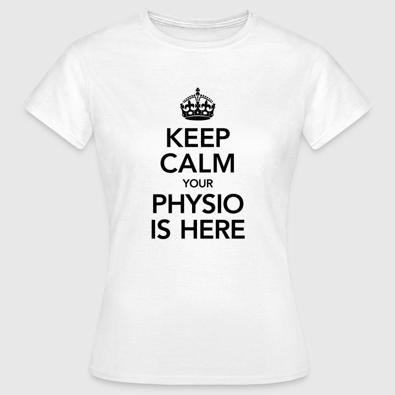 Keep Calm Your Physio Is Here T-Shirts - Women's T-Shirt
