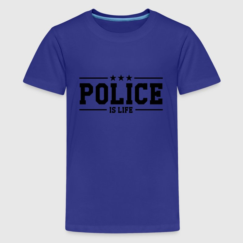 Police is life T-Shirts - Teenager Premium T-Shirt
