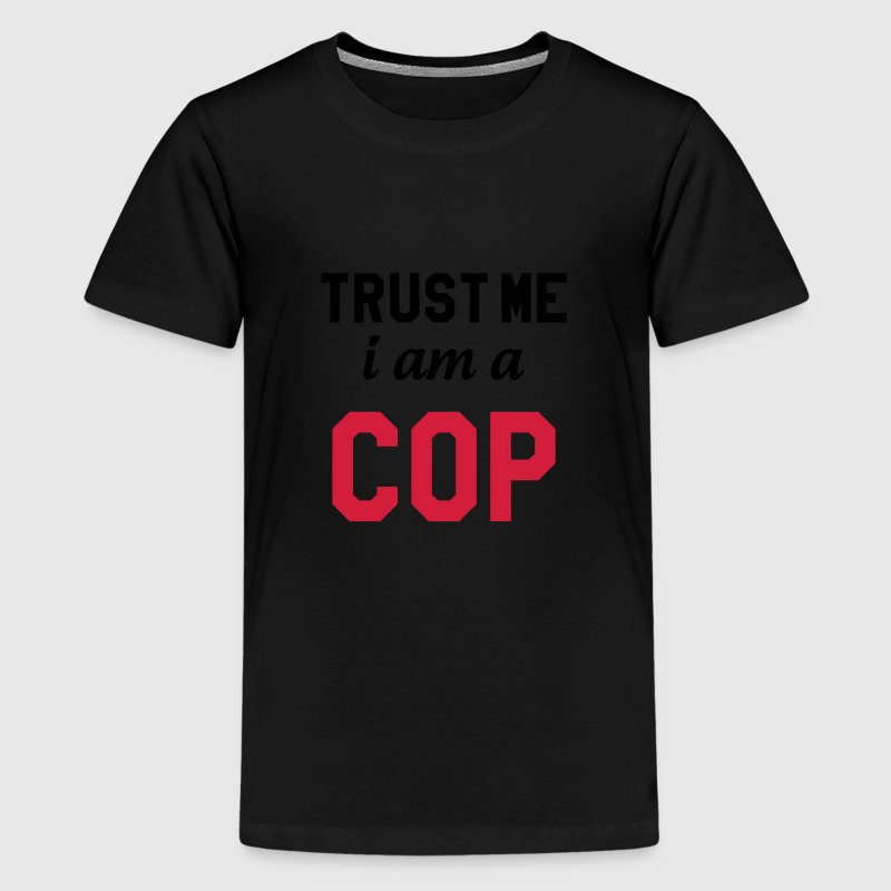 Trust me I am Cop - Police Shirts - Teenage Premium T-Shirt