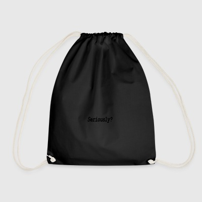 seriously / serious / seriously? Bags & Backpacks - Drawstring Bag