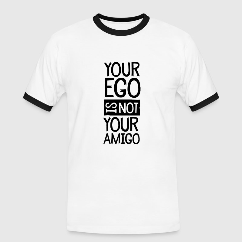 Your Ego Is Not Your Amigo T-Shirts - Men's Ringer Shirt