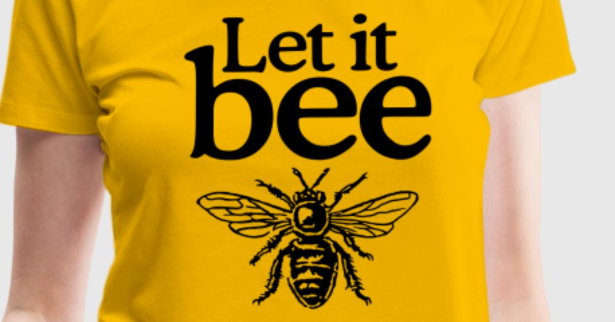 Let it bee t shirt spreadshirt for One color t shirt design inspiration
