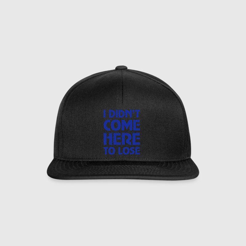 I Didn't Come Here To Lose Caps & Hats - Snapback Cap