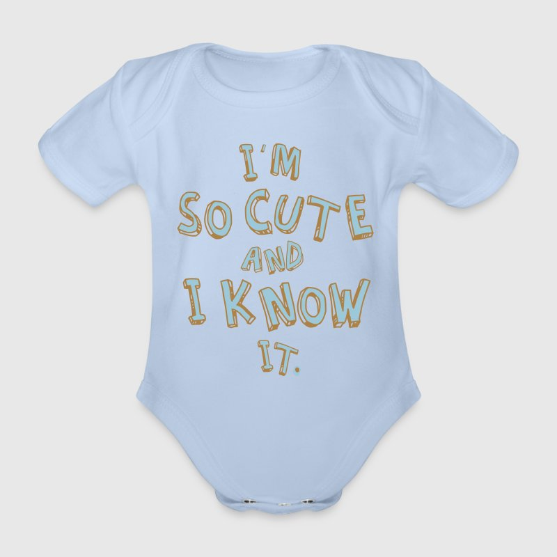 I'M SO CUTE AND I KNOW IT Shirts - Organic Short-sleeved Baby Bodysuit