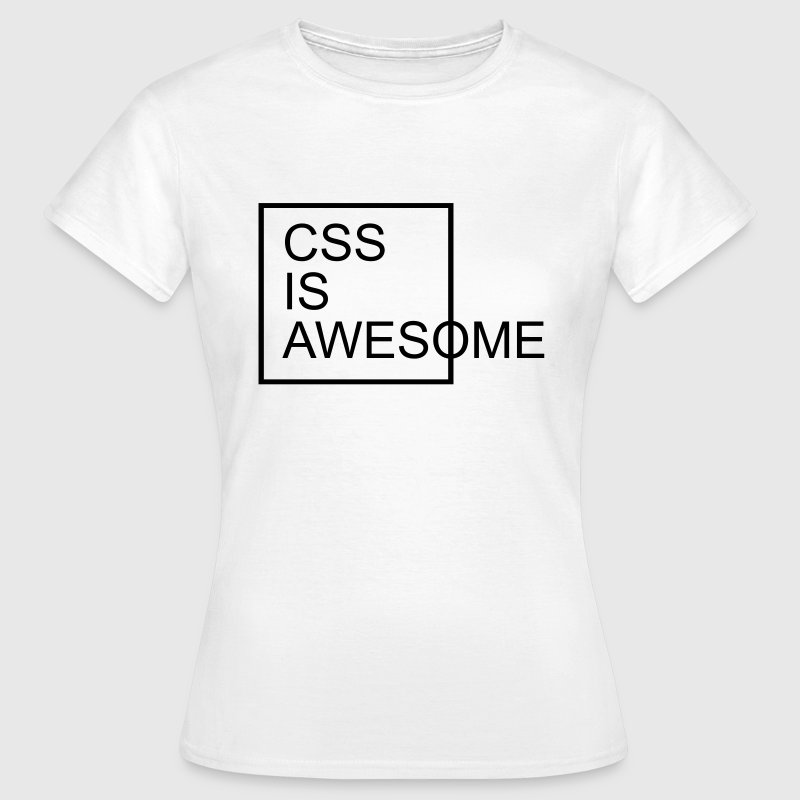 CSS Is Awesome  T-Shirts - Frauen T-Shirt