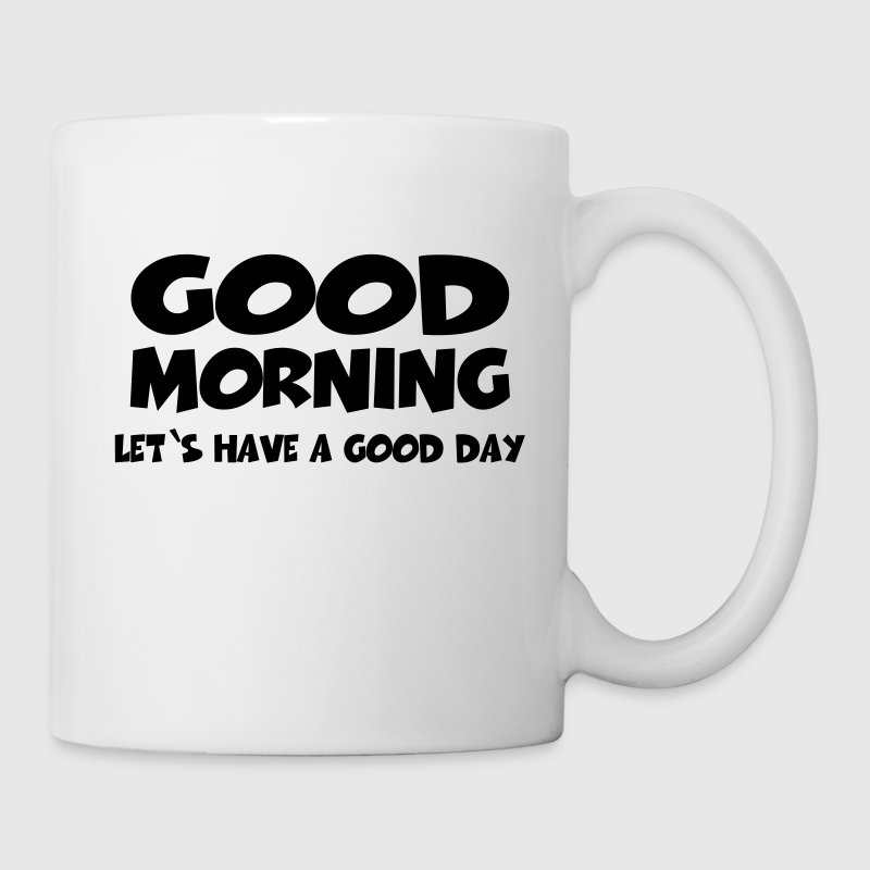 Good morning! Let's have a good day! Bouteilles et Tasses - Tasse
