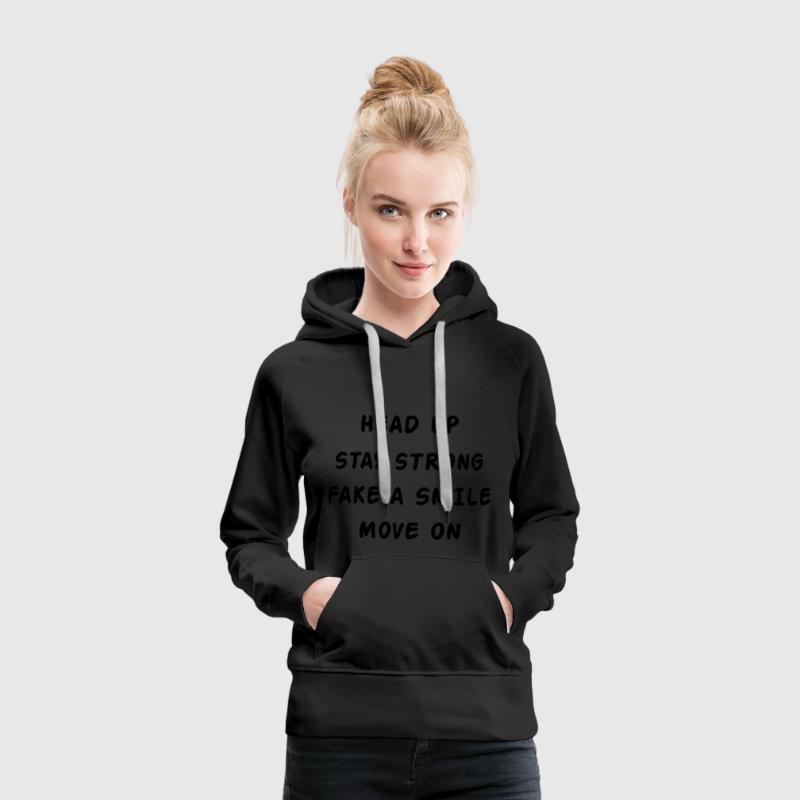 Head Up Stay Strong Fake A Smile Move On Sweaters - Vrouwen Premium hoodie