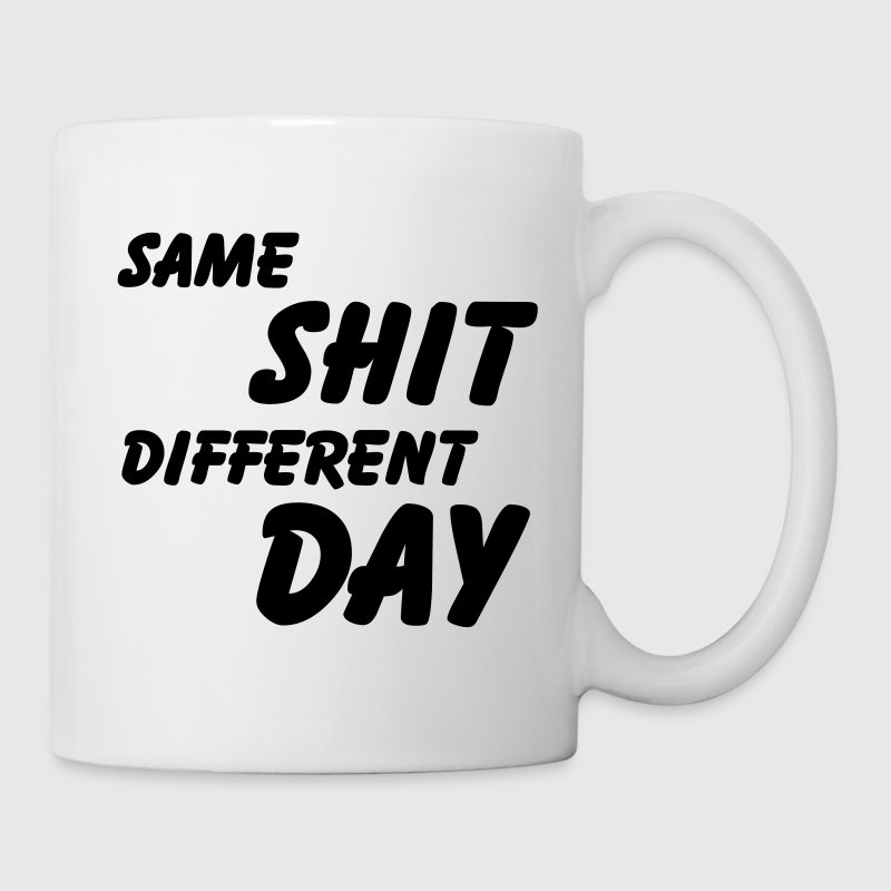 Same Shit - Different Day Mugs & Drinkware - Mug