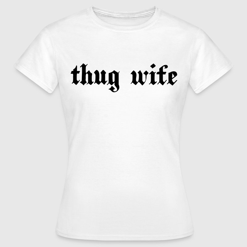 Thug wife T-Shirts - Women's T-Shirt