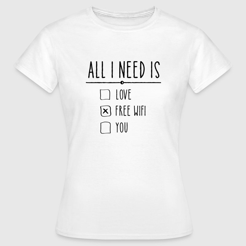 All I Need Is Free WIFI T-Shirts - Women's T-Shirt