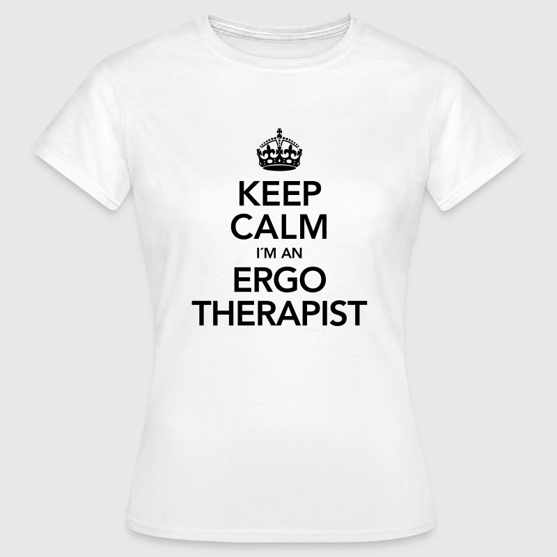 Keep Calm I'm An Ergo Therapist T-Shirts - Frauen T-Shirt