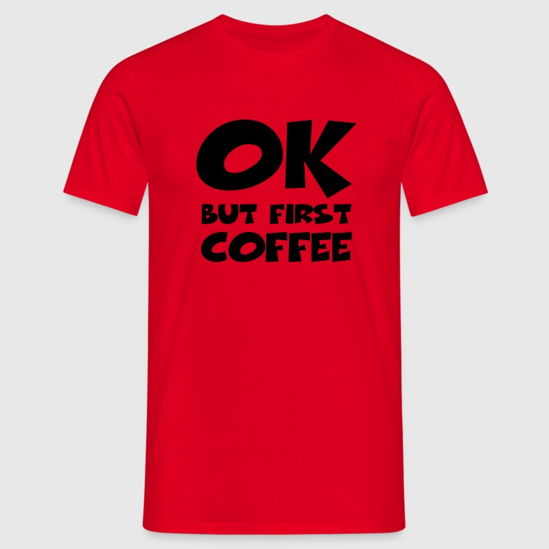 Okay, but first coffee Tee shirts - T-shirt Homme