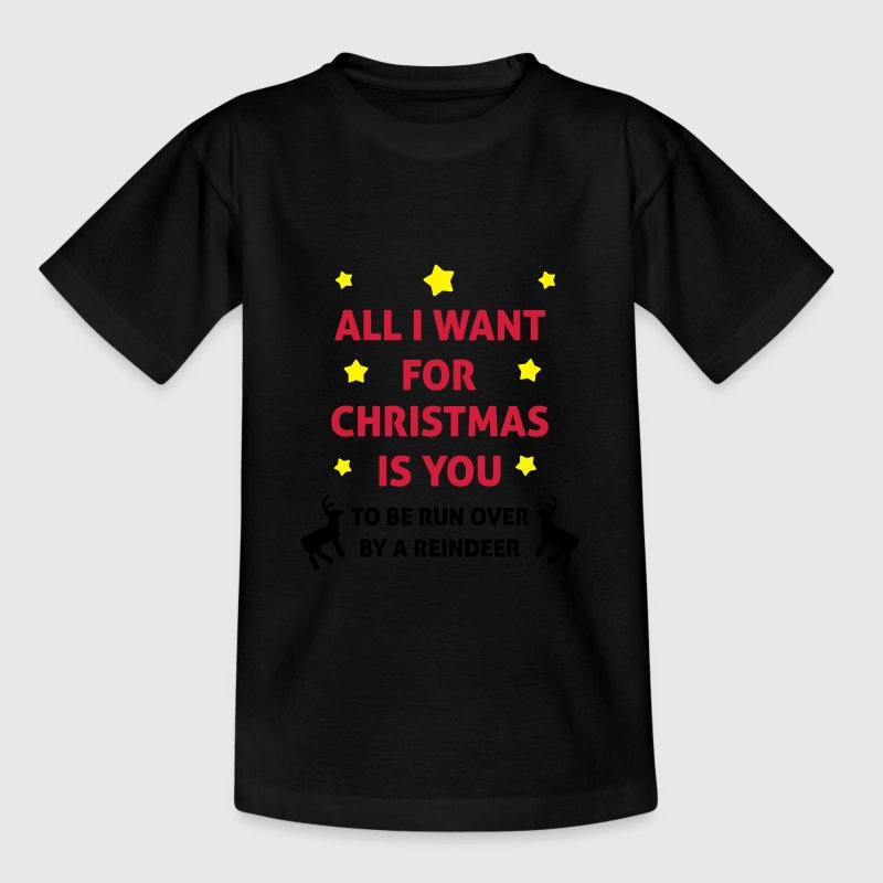 All I Want For Christmas Is You ... To Be Run Over T-shirts - Børne-T-shirt