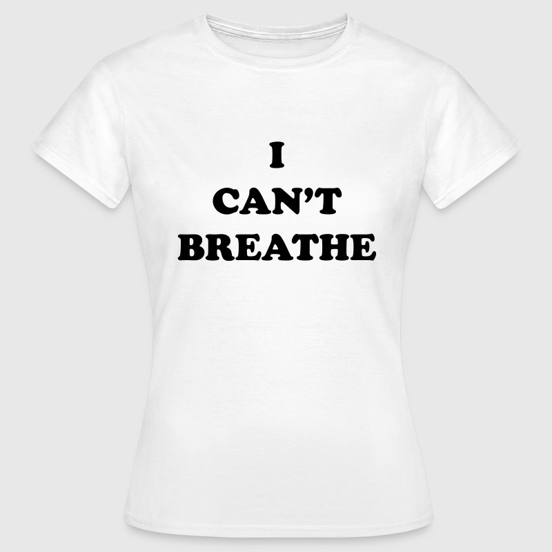 I can't breathe Tee shirts - T-shirt Femme