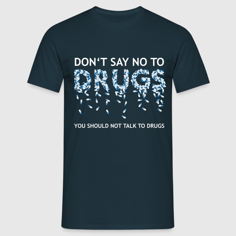 Don't say no to drugs - Mannen T-shirt