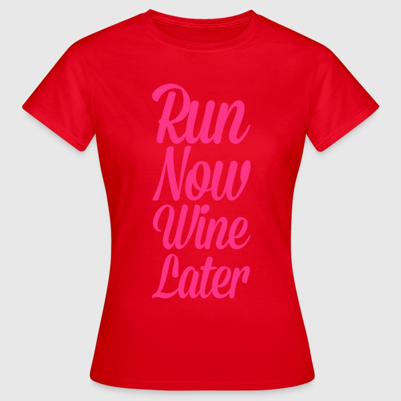 Run Now, Wine Later  T-Shirts - Frauen T-Shirt