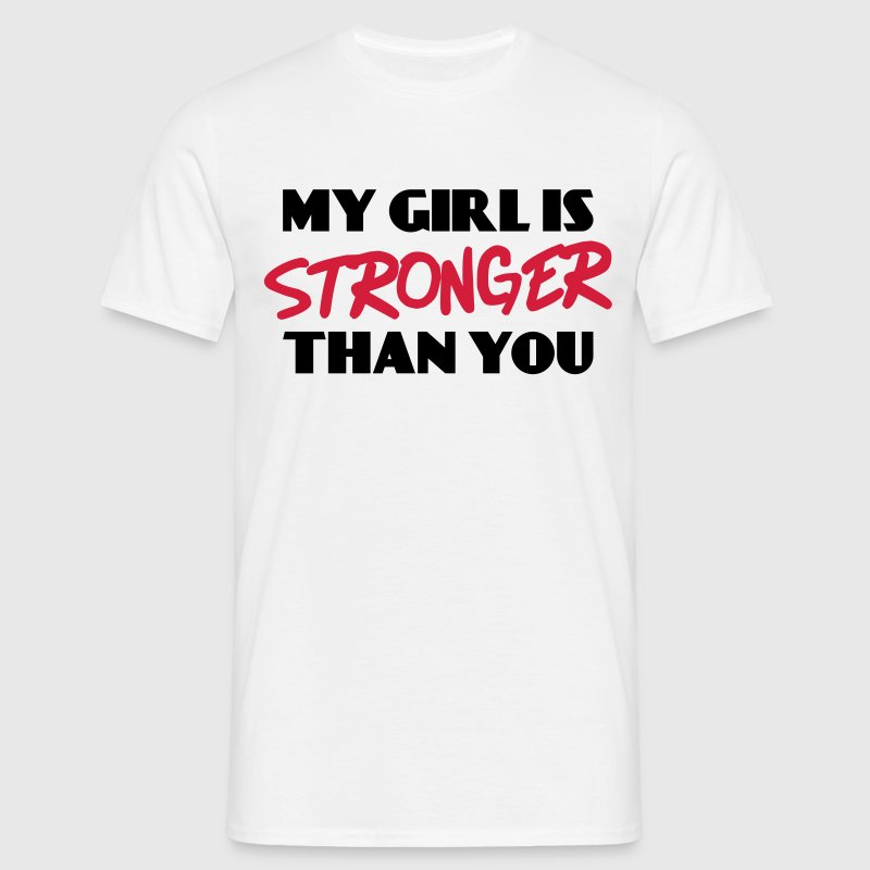 My girl is stronger than you T-Shirts - Männer T-Shirt