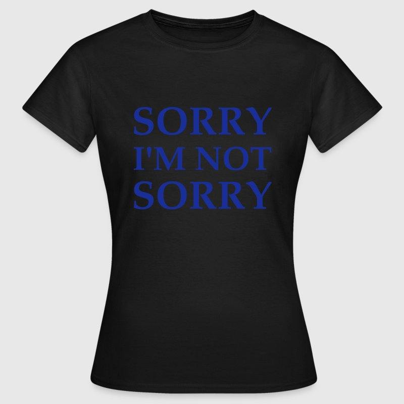 Sorry I'm Not Sorry Tee shirts - T-shirt Femme
