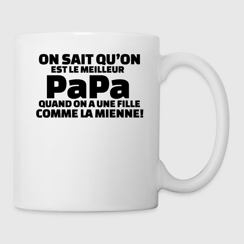 On sait qu'on est le meilleur papa ...quand on a1  - Tasse