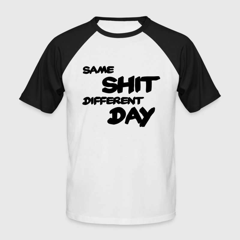 Same Shit - Different Day T-Shirts - Men's Baseball T-Shirt