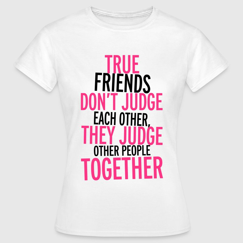 True Friends T-Shirts - Frauen T-Shirt