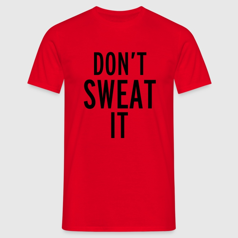 Don't Sweat It T-Shirts - Men's T-Shirt