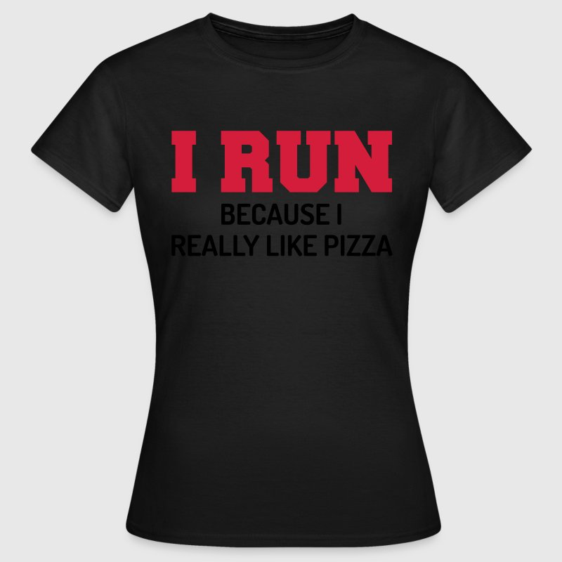 I Run Pizza T-Shirts - Women's T-Shirt