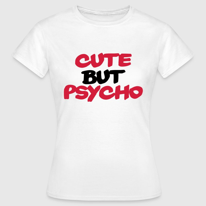 Cute but Psycho T-shirts - T-shirt dam