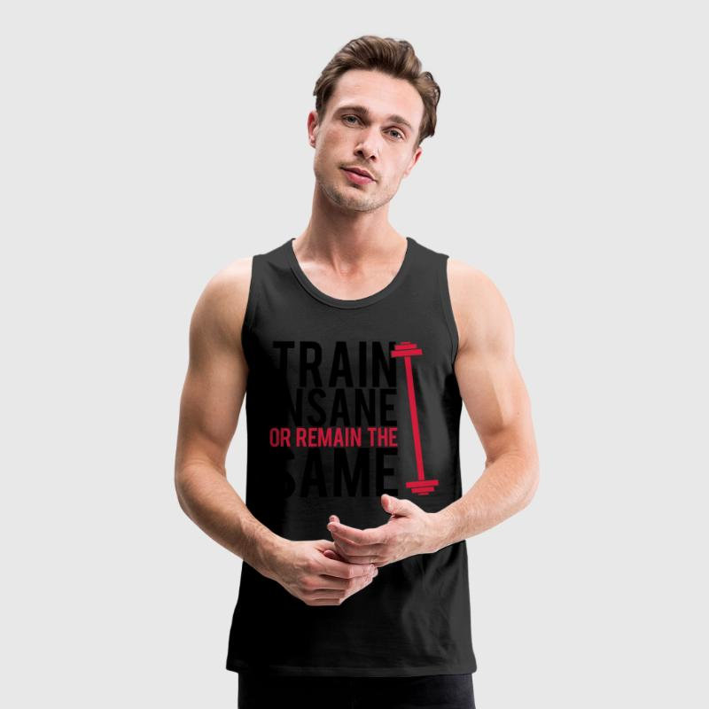 Train insane or remain the same Canotte - Canotta premium da uomo