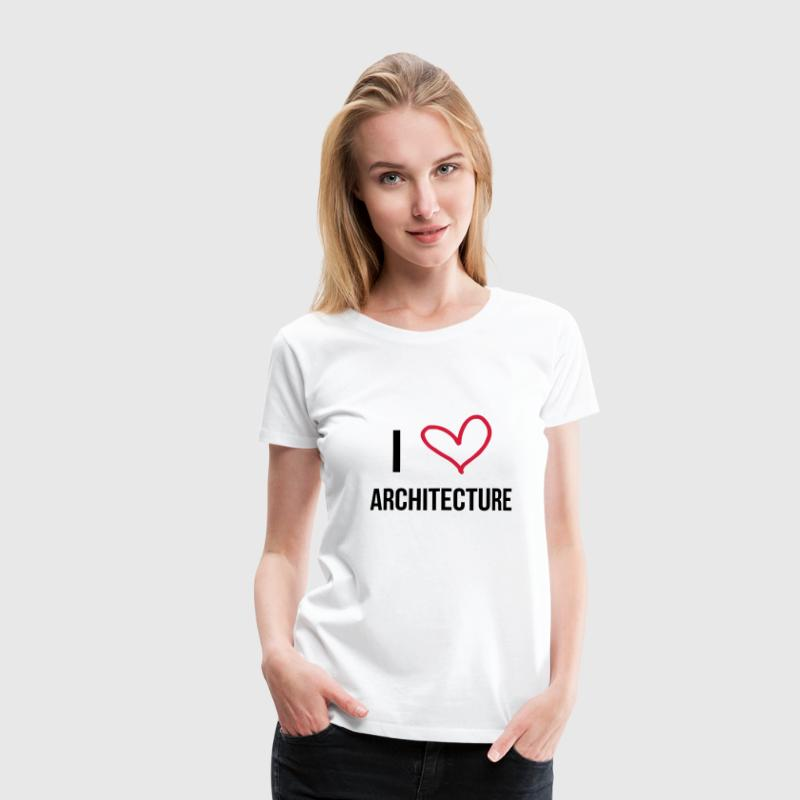 I Love Architecture T-Shirts - Women's Premium T-Shirt