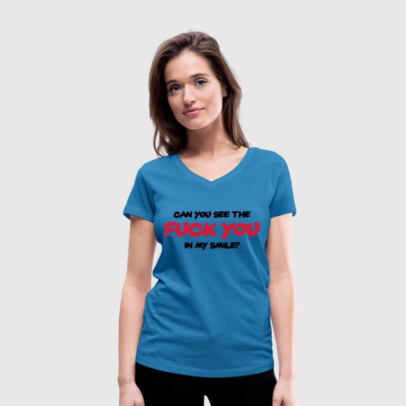 Can you see the Fuck You in my smile? T-Shirts - Women's Organic V-Neck T-Shirt by Stanley & Stella