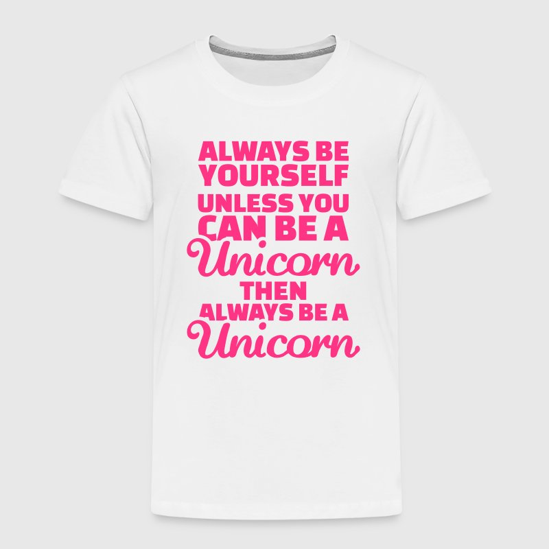 Always be yourself unless you can be a unicorn T-Shirts - Kinder Premium T-Shirt