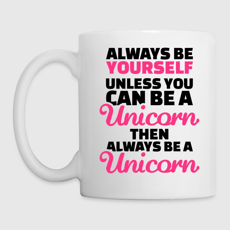 Always be yourself unless you can be a unicorn Tassen & Zubehör - Tasse