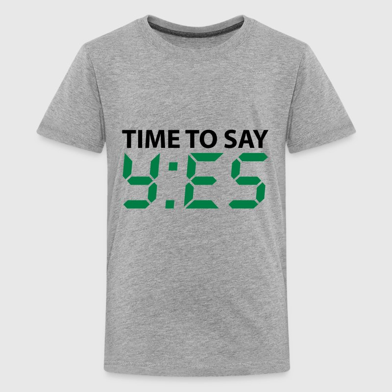 Time to say yes T-Shirts - Teenager Premium T-Shirt
