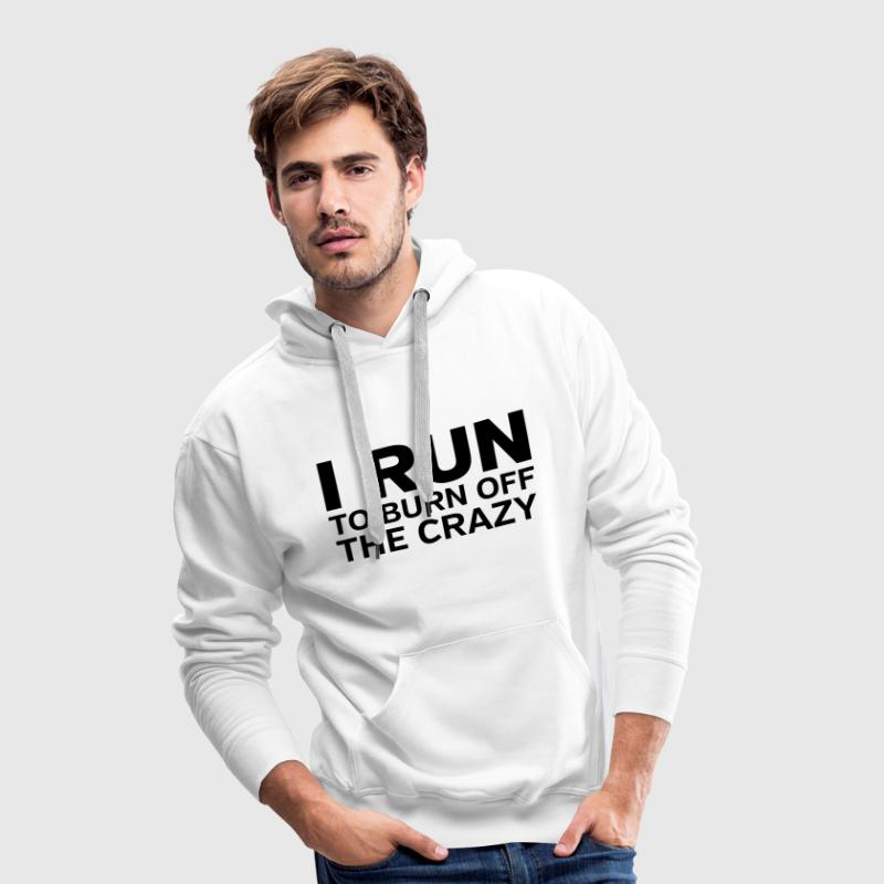 I Run To Burn Off The Crazy Hoodies & Sweatshirts - Men's Premium Hoodie