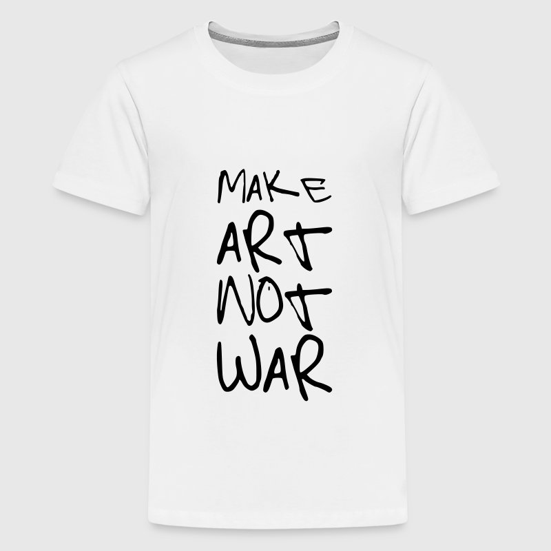 Make Art not War ! T-Shirts - Teenager Premium T-Shirt