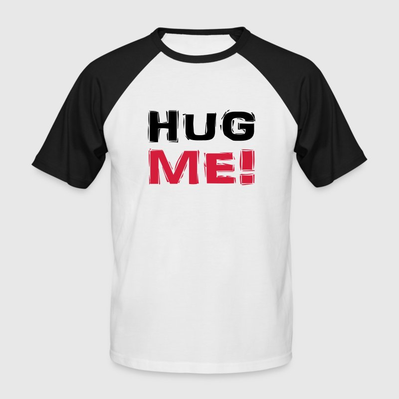 Hug me! T-Shirts - Men's Baseball T-Shirt