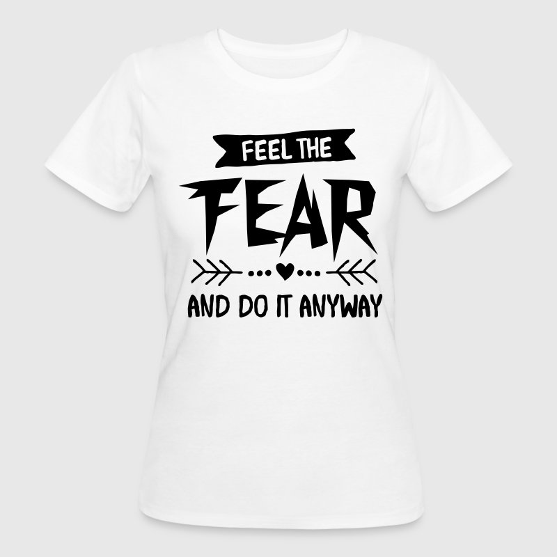 Feel The Fear And Do It Anyway T-shirts - Ekologisk T-shirt dam