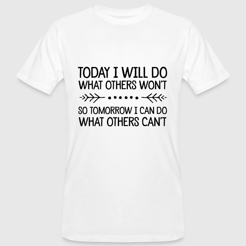 Today I Will Do What Others Won't... T-Shirts - Men's Organic T-shirt
